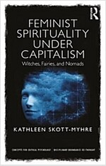 Feminist Spirituality under Capitalism : Witches, Fairies, and Nomads (Paperback)