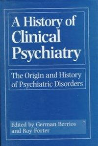 A history of clinical psychiatry : the origin and history of psychiatric disorders