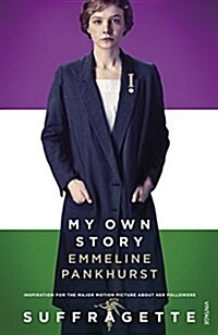 My Own Story : Inspiration for the Major Motion Picture Suffragette (Paperback, Film Tie-In)
