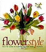 Flower Style: The Ftd Guide to Flowers in Your Home (Hardcover)
