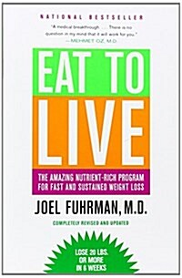 Eat to Live: The Amazing Nutrient-Rich Program for Fast and Sustained Weight Loss, Revised Edition (Paperback, Revised, Update)