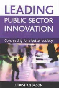 Leading public sector innovation : co-creating for a better society
