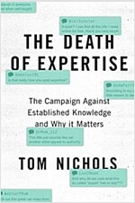 The Death of Expertise : The Campaign Against Established Knowledge and Why it Matters (Hardcover)