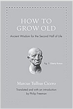 How to Grow Old: Ancient Wisdom for the Second Half of Life (Hardcover)
