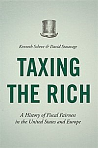 Taxing the Rich: A History of Fiscal Fairness in the United States and Europe (Hardcover)