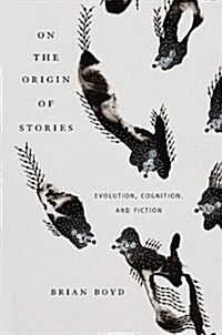 On the Origin of Stories: Evolution, Cognition, and Fiction (Paperback)