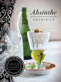 Absinthe cocktails : 50 ways to mix with the green fairy