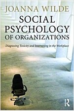 The Social Psychology of Organizations : Diagnosing Toxicity and Intervening in the Workplace (Paperback)