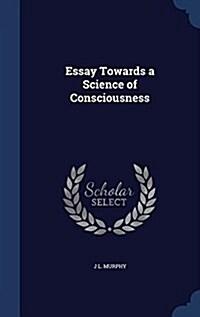 Essay Towards a Science of Consciousness (Hardcover)