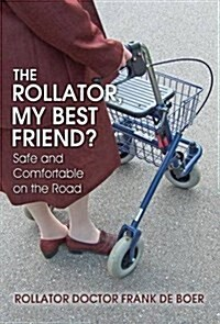 The Rollator, My Best Friend?: Safe and Comfortable on the Road (Hardcover)