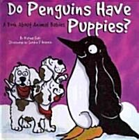 Do Penguins Have Puppies? (Board Book)