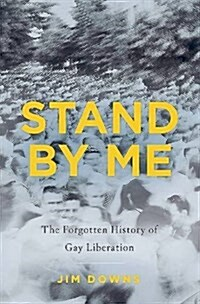 Stand by Me: The Forgotten History of Gay Liberation (Hardcover)