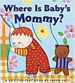 Where Is Baby's Mommy?: A Karen Katz Lift-The-Flap Book (Board Books, Repackage)