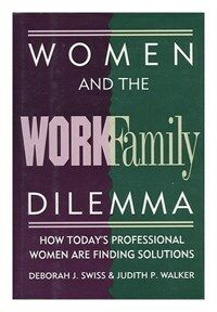 Women and the work/family dilemma : how today's professional women are finding solutions