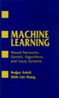 Machine learning : neural networks, genetic algorithms, and fuzzy systems