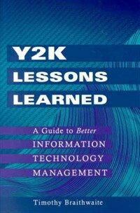 Y2K lessons learned : a guide to better information technology management