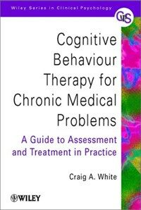Cognitive behaviour therapy for chronic medical problems : a guide to assessment and treatment in practice