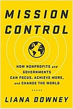 Mission Control: How Nonprofits and Governments Can Focus, Achieve More, and Change the World (Hardcover)