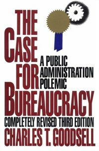 The case for bureaucracy : a public administration polemic 3rd ed