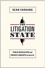 The Litigation State: Public Regulation and Private Lawsuits in the U.S. (Paperback)