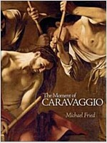 The Moment of Caravaggio (Hardcover)