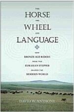 The Horse, the Wheel, and Language: How Bronze-Age Riders from the Eurasian Steppes Shaped the Modern World (Paperback)