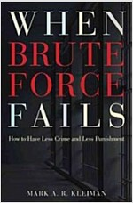When Brute Force Fails: How to Have Less Crime and Less Punishment (Paperback)