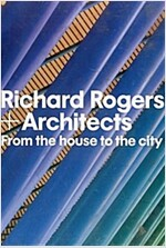 Richard Rogers + Architects: From the House to the City (Hardcover)