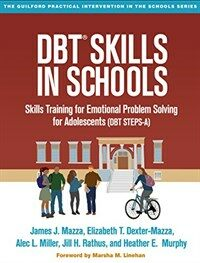 DBT skills in schools : skills training for emotional problem solving for adolescents (DBT STEPS-A)