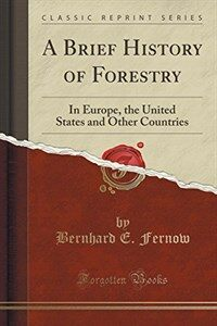 A Brief History of Forestry: In Europe, the United States and Other Countries (Classic Reprint) (Paperback)