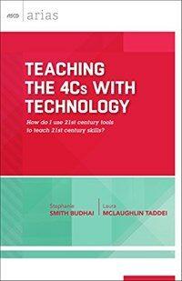 Teaching the 4Cs with technology : how do I use 21st century tools to teach 21st century skills?