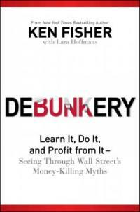 Debunkery : Learn It, Do It, and Profit from It -- Seeing Through Wall Street's Money-Killing Myths (Hardcover)
