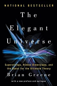 The Elegant Universe: Superstrings, Hidden Dimensions, and the Quest for the Ultimate Theory (Paperback, 2)