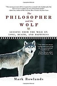 Philosopher and the Wolf: Lessons from the Wild on Love, Death, and Happiness (Paperback)