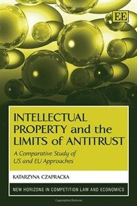 Intellectual property and the limits of antitrust : a comparative study of US and EU approaches