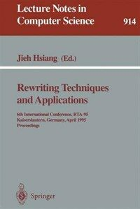 Rewriting techniques and applications : 6th international conference, RTA-95, Kaiserslautern, Germany, April 5-7, 1995 : proceedings
