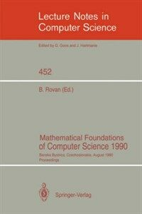 Mathematical foundations of computer science, 1990 : Banska Bystrica, Czechoslovakia, August 27-31, 1990 : proceedings