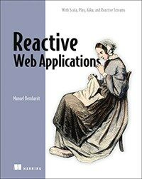 Reactive web applications : covers Play, Akka, and Reactive Streams
