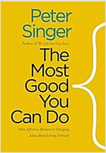 The Most Good You Can Do: How Effective Altruism Is Changing Ideas about Living Ethically (Paperback)
