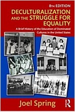 Deculturalization and the Struggle for Equality : A Brief History of the Education of Dominated Cultures in the United States (Paperback, 8 New edition)