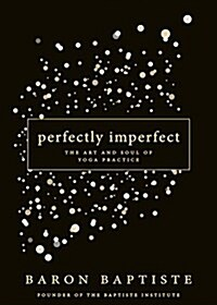 Perfectly Imperfect: The Art and Soul of Yoga Practice (Hardcover)