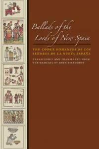 Ballads of the Lords of New Spain: The Codex Romances de Los Senores de La Nueva Espana (Paperback)