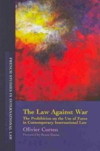 The law against war : the prohibition on the use of force in contemporary international law