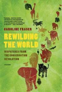 Rewilding the World: Dispatches from the Conservation Revolution (Paperback)