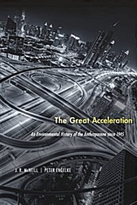 The Great Acceleration: An Environmental History of the Anthropocene Since 1945 (Paperback)