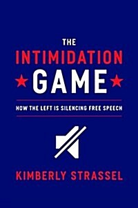 [중고] The Intimidation Game: How the Left Is Silencing Free Speech (Hardcover)