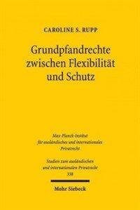 Grundpfandrechte zwischen Flexibilität und Schutz : ein kontinentaleuropäischer Rechtsvergleich und neue Gedanken zu einer
