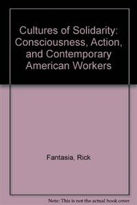 Cultures of solidarity : consciousness, action, and contemporary American workers