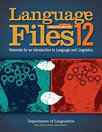 Language files : materials for an introduction to language and linguistics / 12th ed