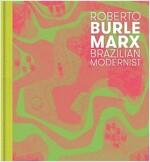 Roberto Burle Marx: Brazilian Modernist (Hardcover)